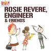 Rosie Revere, Engineer & Friends